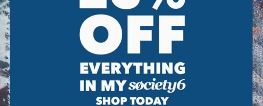 25% off Everything in my Society6 Store